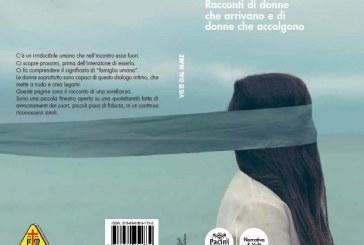 """""""Viste dal mare"""": 6 storie di donne.Un libro realizzato dalla Confederazione Nazionale delle Misericordie d'Italia"""